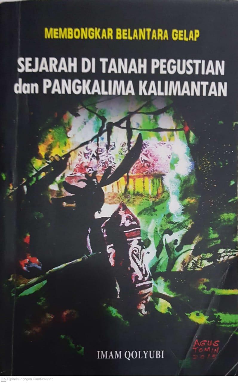 "Buku ""Membongkar Belantara Gelap – Sejarah di Tanah Pegustian dan Pangkalima Kalimantan"""
